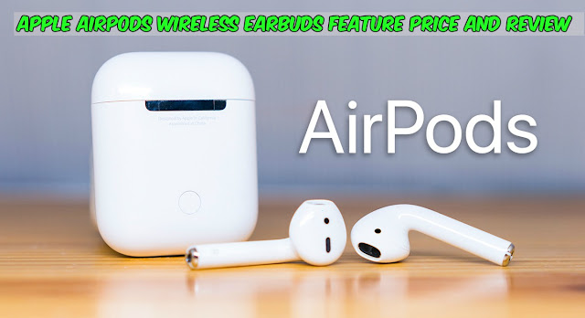 Apple AirPods Wireless Earbuds Feature Price And Review