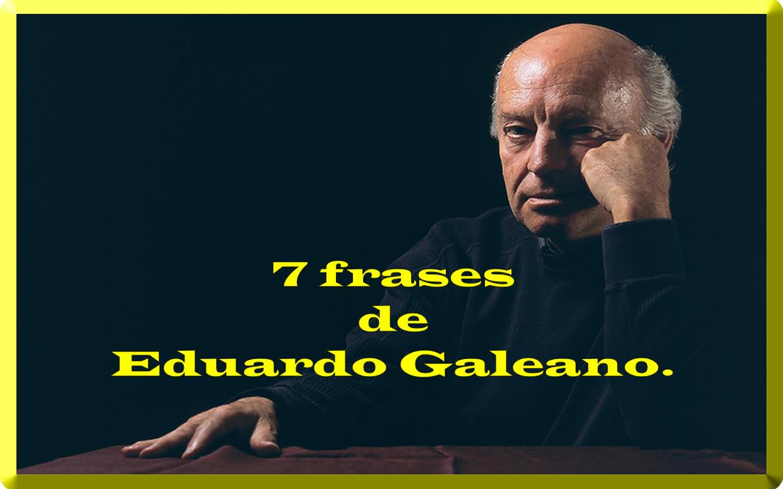 20 Frases De Amor De Eduardo Galeano: 7 Frases De Eduardo Galeano