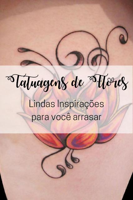 Tatuagens de Flores: Lindas inspirações para Você