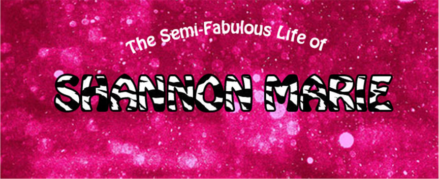 The Semi-Fabulous Life of Shannon Marie