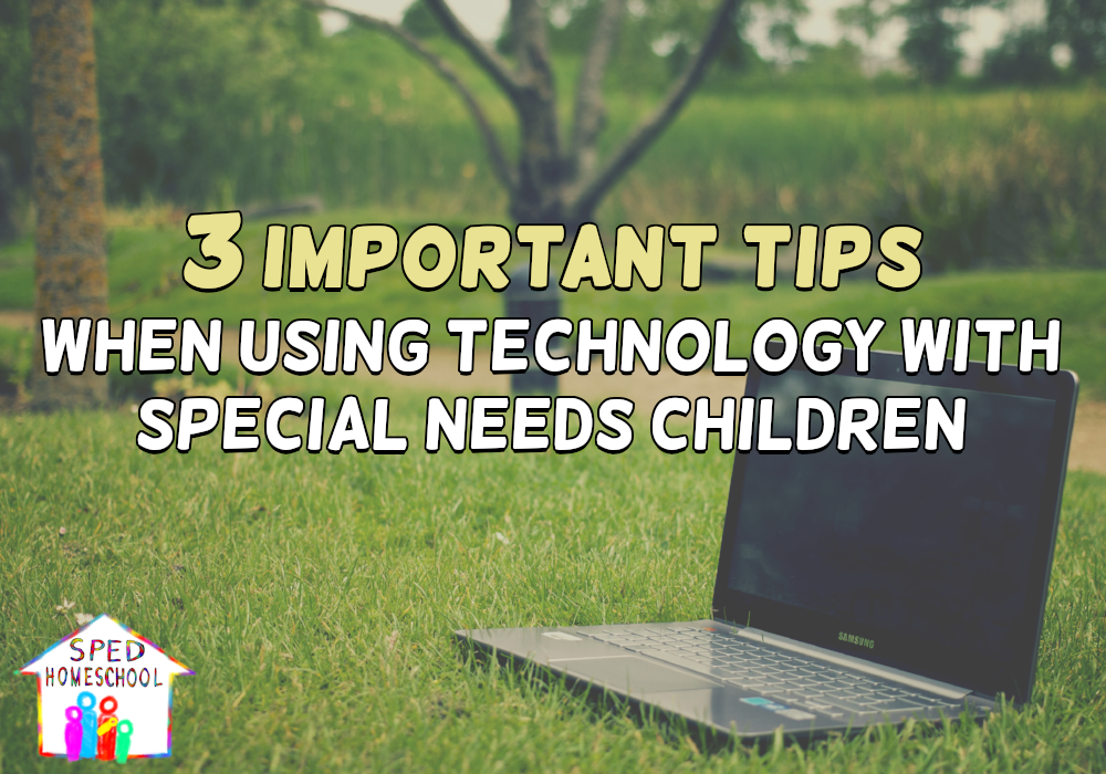 3 Important Tips When Using Technology with Special Needs Children