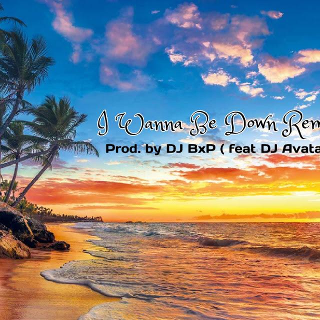 DJ BxP - I Wanna Be Down (Remix)