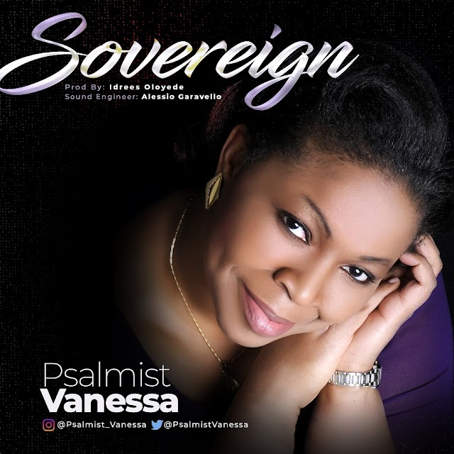 DOWNLOAD MP3:  SOVEREIGN - PSALMIST VANESSA |  @PSALMISTVANESSA