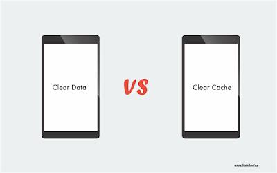 Perbedaan Bersihkan Cache atau Data Aplikasi Pada HP Android