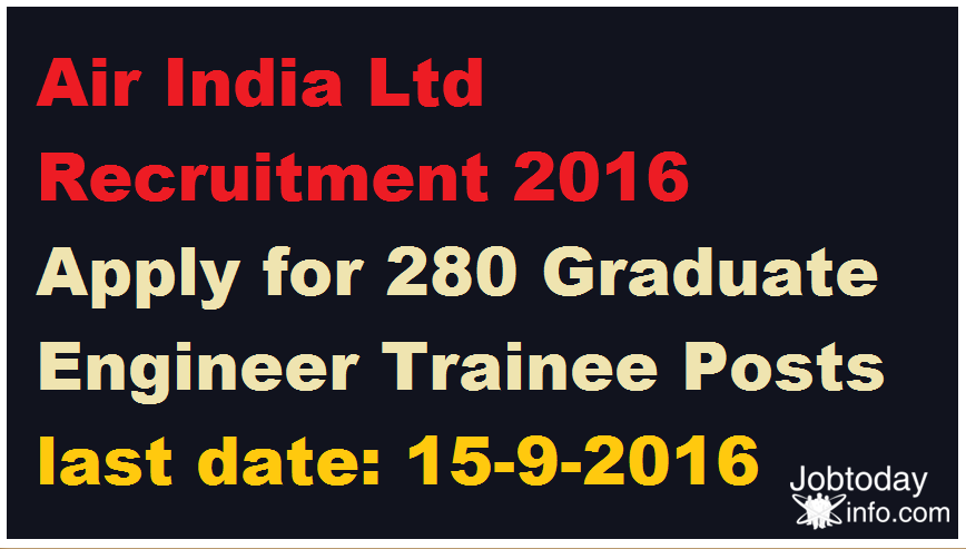 Air India Ltd Recruitment 2016 Apply for 280 Graduate Engineer Trainee Posts