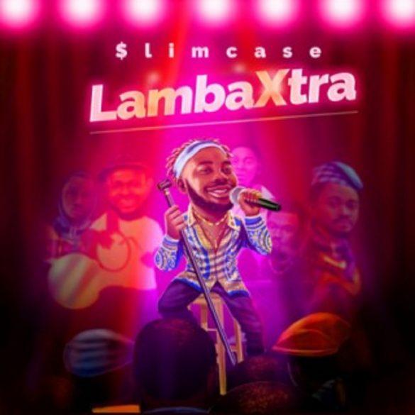 [Music] Slimcase – Lamba Xtra