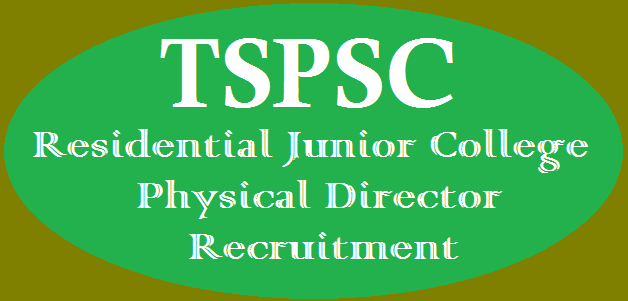 TS State, TS Jobs, TS Recruitment, TSPSC, TSPSC Recruitments, TS Residentials, Residential Junior College, Physical Director