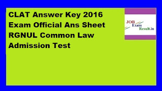 CLAT Answer Key 2016 Exam Official Ans Sheet RGNUL Common Law Admission Test