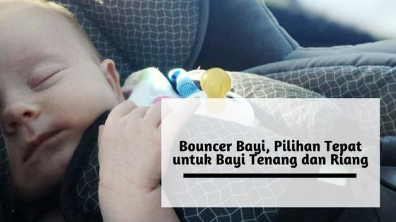 Bouncer Bayi, Pilihan Tepat untuk Bayi Tenang dan Riang