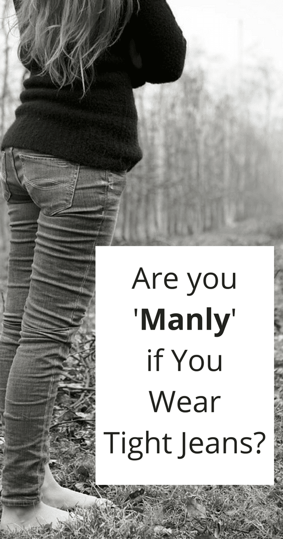 Are You 'Manly' If You Wear Tight Jeans?