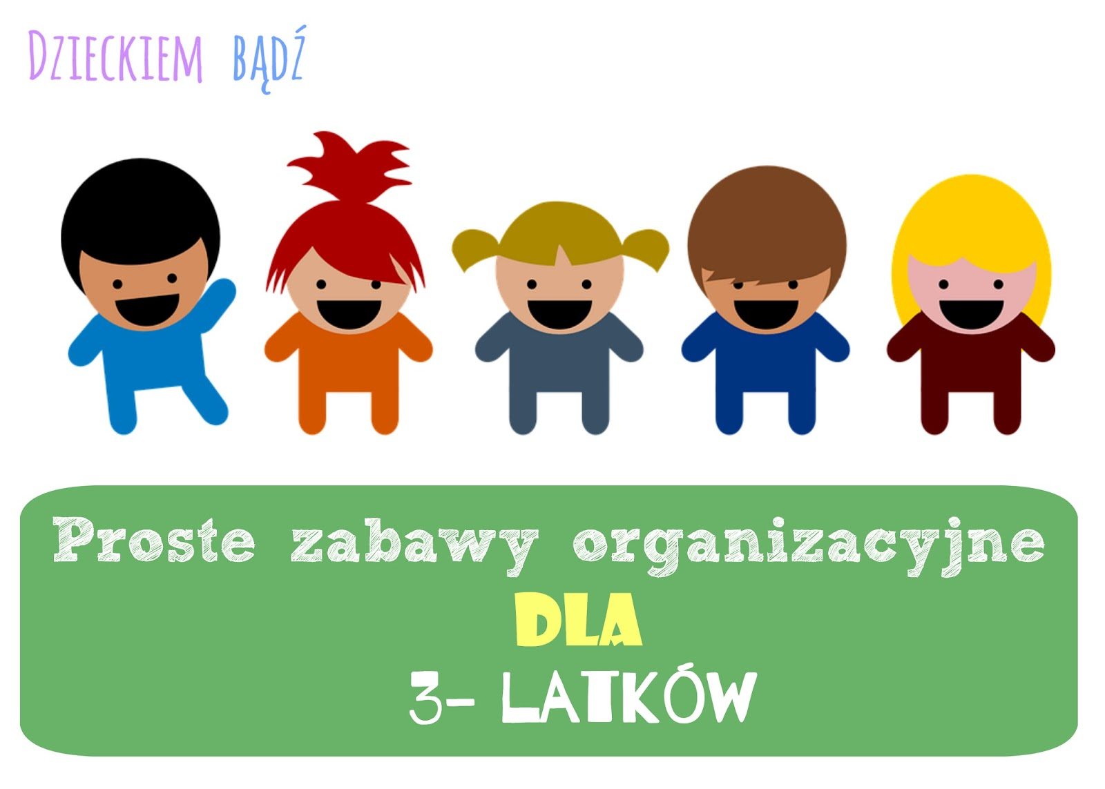 Dzieckiem Bądź Proste Zabawy Organizacyjne Dla 3 Latków