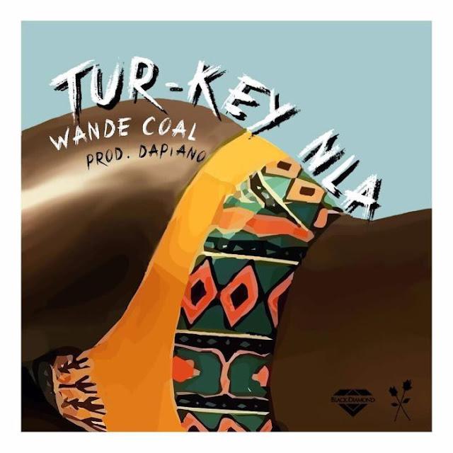 Music] Wande Coal - Tur-key Nla » Naijaloaded