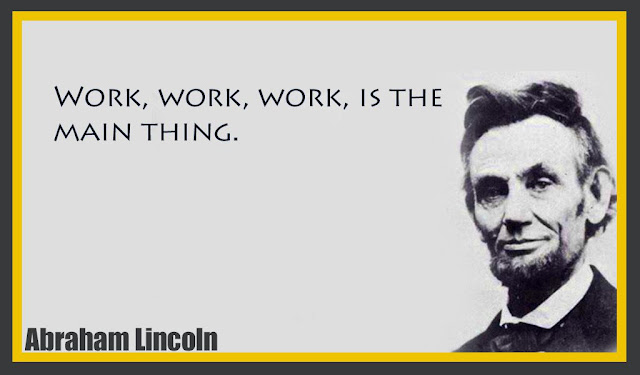 Work, work, work, is the main thing Abraham Lincoln quotes