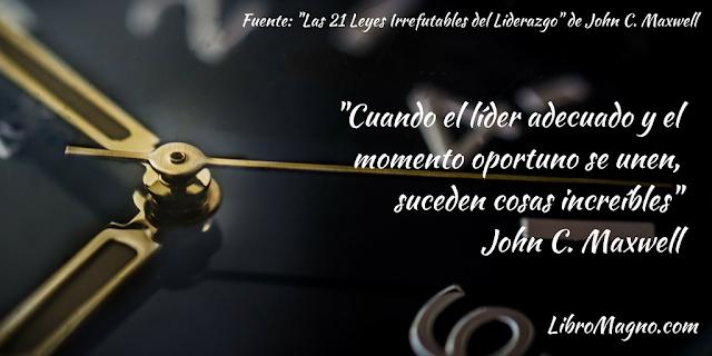 """""""Cuando el líder adecuado y el momento oportuno se unen, suceden cosas increíbles"""" John C. Maxwell"""