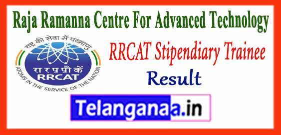 RRCAT Raja Ramanna Centre For Advanced Technology Stipendiary Trainee Result 2017
