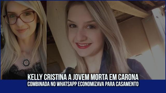 Kelly Cristina a jovem morta em carona combinada no WhatsApp economizava para casamento