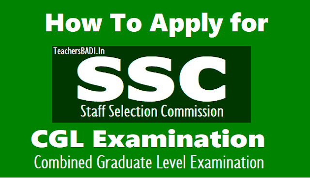 how to apply for ssc cgl (combined graduate level exam) 2018, how to apply for staff selection commission (ssc),last date to apply ssc cgl exam 2018,ssc cgl online application form