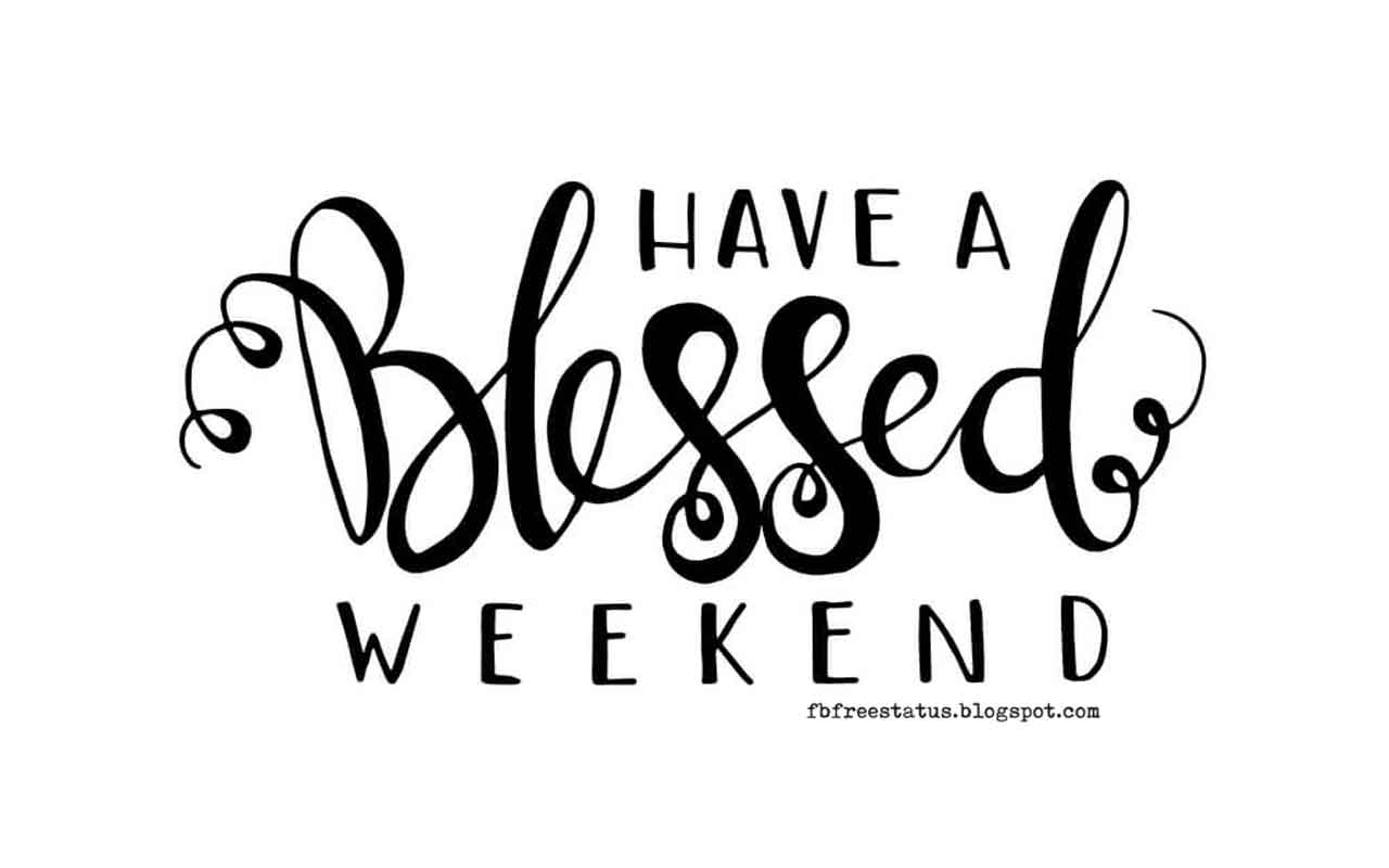 Have a Blessed Weekend.