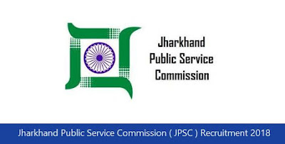 Jharkhand Public Service Commission ( JPSC ) Recruitment 2018