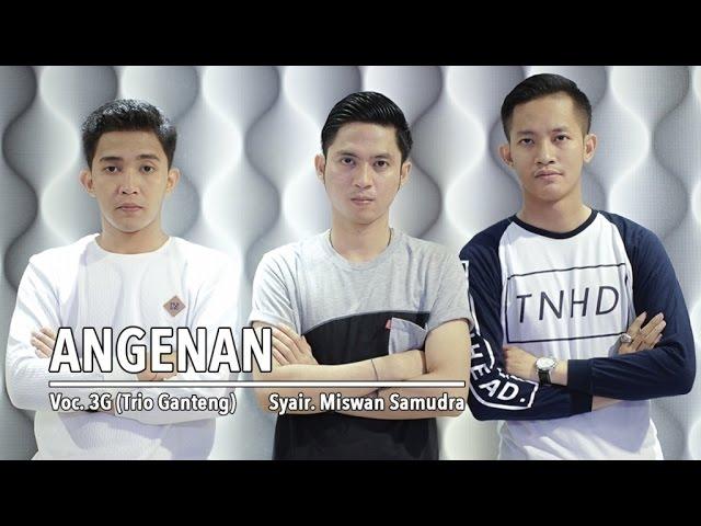Lirik Lagu 3G (Trio Ganteng) - Angenan