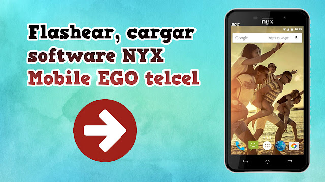 Flashear, cargar software NYX Mobile EGO telcel