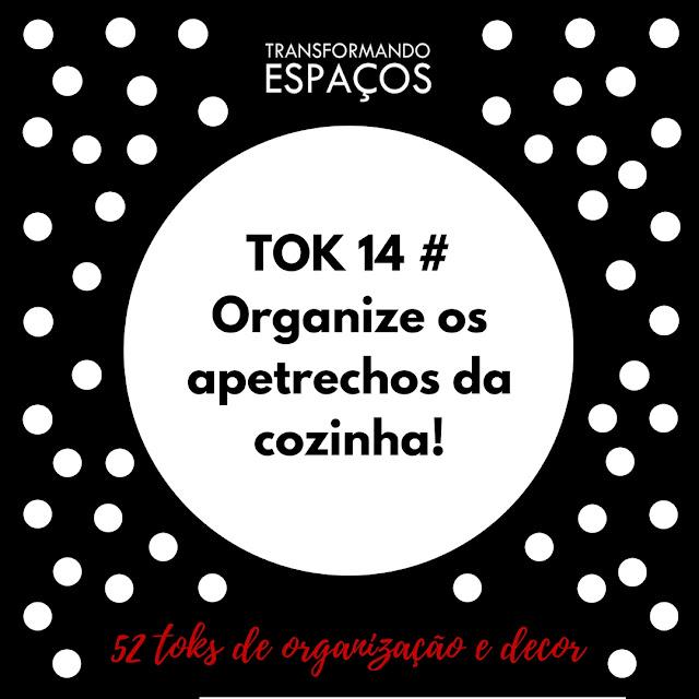 Tok 14 - Organize os apetrechos da cozinha! | Desafio 52 toks de organização e decor