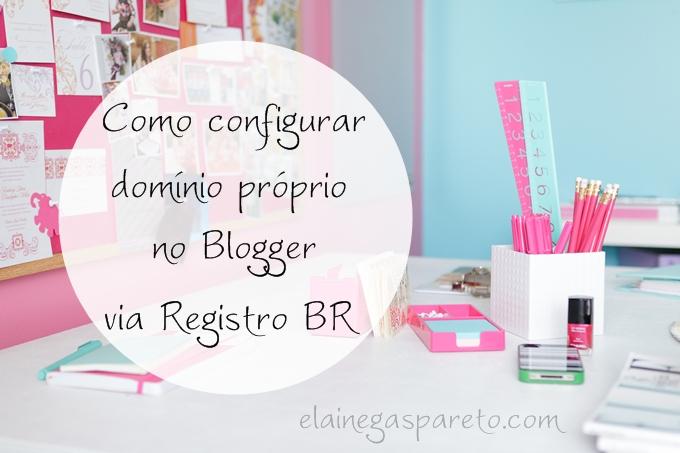 Como configurar domínio próprio no Blogger usando o Registro BR