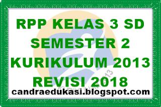RPP SD KELAS 3 KURIKULUM 2013 SEMESTER 2 REVISI 2018