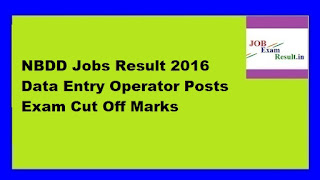 NBDD Jobs Result 2016 Data Entry Operator Posts Exam Cut Off Marks