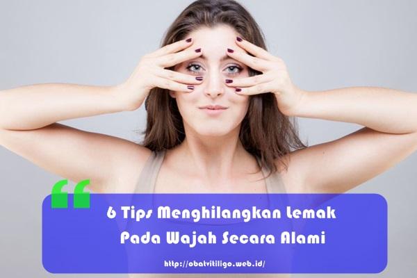 6 Tips Menghilangkan Lemak Pada Wajah Secara Alami