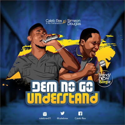 [Music + Lyrics] Caleb Rex Ft. Simeon Douglas – Dem No Go Understand