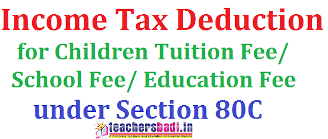 Income Tax Deduction,Children Tuition School Education Fee, Section 80C