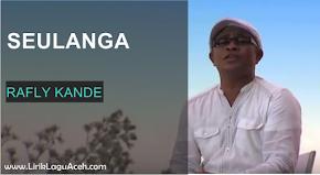 Lirik Lagu Seulanga,- Rafly Kande