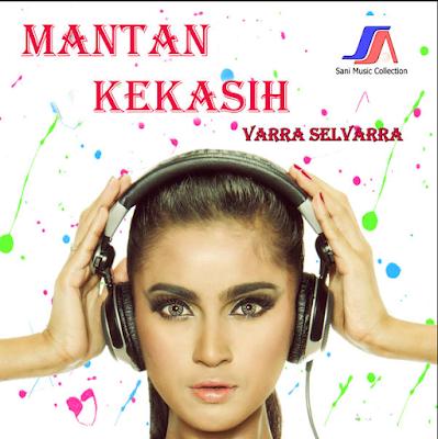 Lagu Varra Selvarra Mantan Kekasih