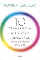 10 claves para alcanzar tus sueños. Aplica el coaching en tu vida (Mónica Esgueva)
