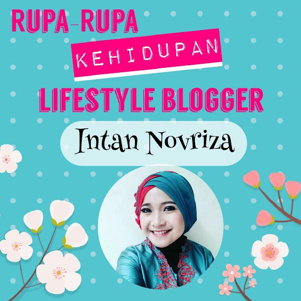 Rupa-Rupa Kehidupan Lifestyle Blogger : Intan Novriza