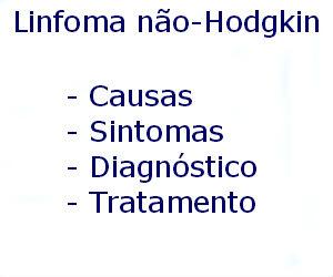 Linfoma não-Hodgkin causas sintomas diagnóstico tratamento prevenção riscos complicações