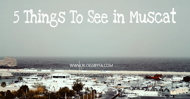 5 things to see in muscat oman