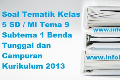 Soal Tematik Kelas 5 SD / MI Tema 9 Subtema 1 Benda Tunggal dan Campuran Kurikulum 2013