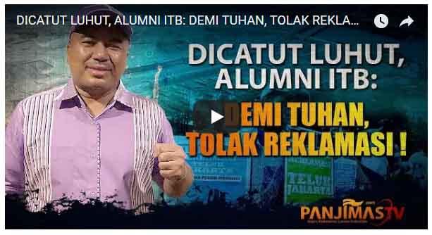 [VIDEO] Namanya Dicatut Luhut, Alumni ITB: Demi Tuhan, Tolak Reklamasi!