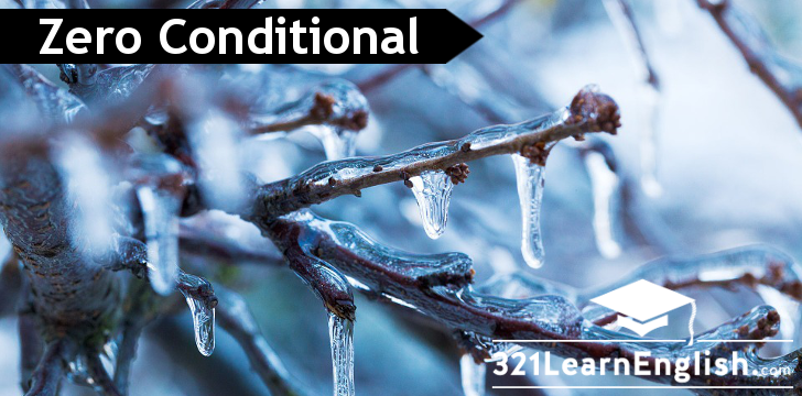 Learn how to make the Zero Conditional in English with plenty of examples and a free ready-to-print PDF with explanations and exercises @ 321LearnEnglish.com.