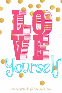 Love yourself, take care of yourself, Valentine's day, www.HealthyFitFocused.com, Julie Little Fitness