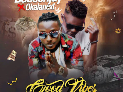 Fast Download : Babson Jay Ft OkalaNext - Good Vibes