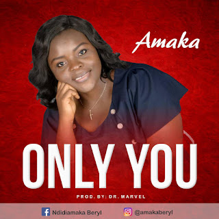 DOWNLOAD MP3: Amaka – Only You