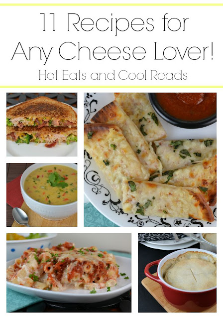 11 Recipes for Any Cheese Lover from Hot Eats and Cool Reads