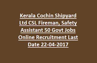Kerala Cochin Shipyard Ltd CSL Fireman, Safety Assistant 50 Govt Jobs Online Recruitment Last Date 22-04-2017