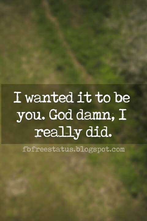 quotes for heartbroken, I wanted it to be you. God damn, I really did.