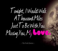 Romantic Good Night Love Quotes: tonight, i would walk at thousand miles just to be with you.