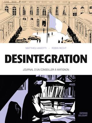 """couverture de """"DESINTEGRATION, journal d'un conseiller à Matignon"""" de Matthieu Angotti et Robin Recht chez Delcourt"""