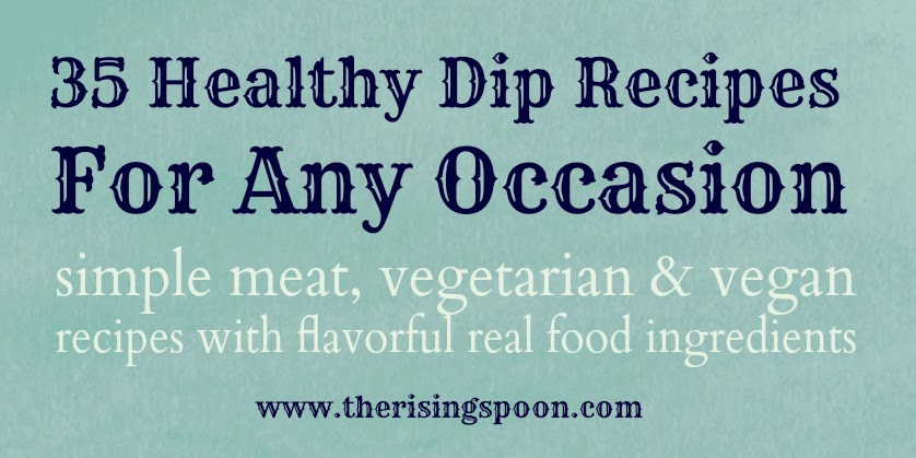 35 35 Healthy Dip Recipes For Any Occasion | www.therisingspoon.com